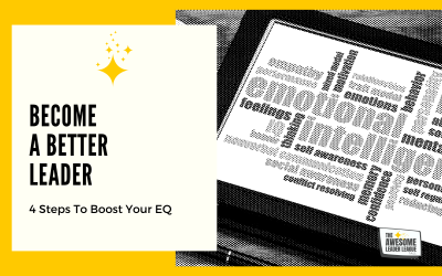 Become a Better Leader: 4 Steps to Boost Your E.Q.