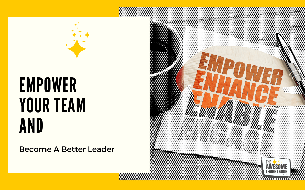 Empower your team as a leader