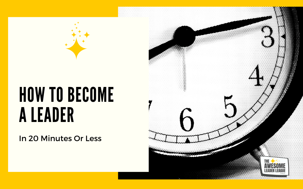 Learn to be a leader in 20 minutes or less